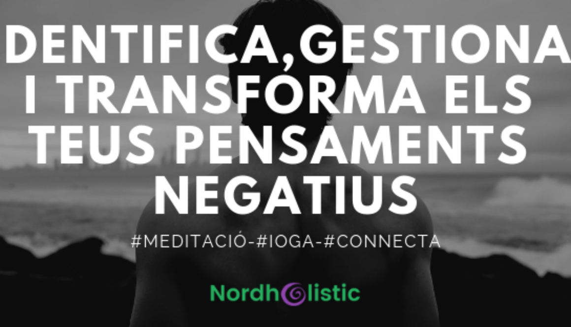 GESTIONA I TRANSFORMA ELS TEUS PENSAMENTS NEGATIUS